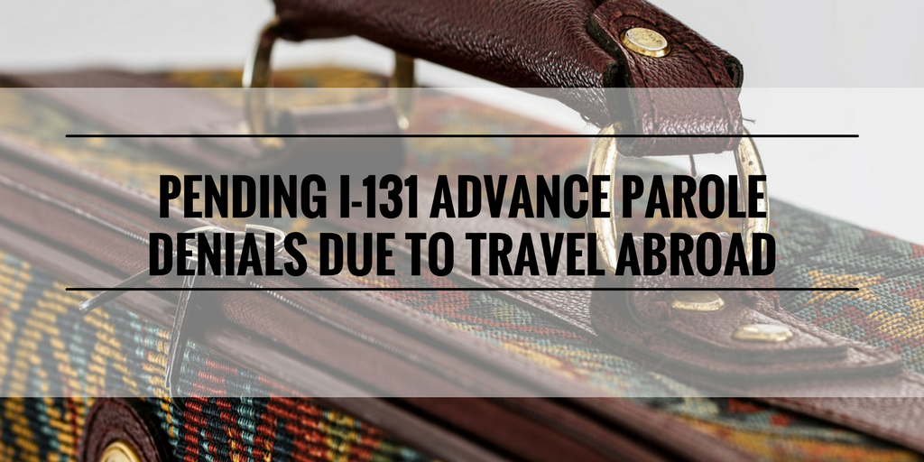 Pending I 131 Advance Parole Applications Being Denied Due To