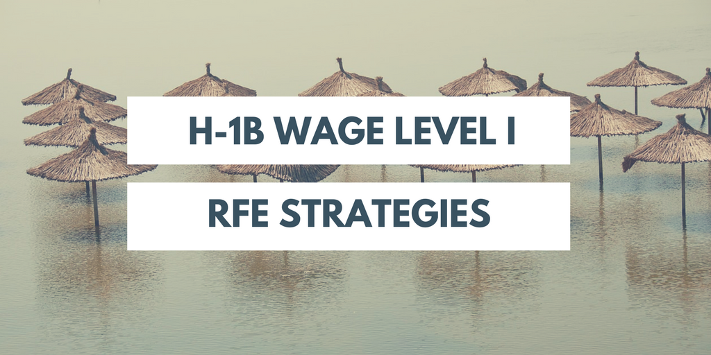 How to Handle Wage Level I H-1B RFEs? - Capitol Immigration Law
