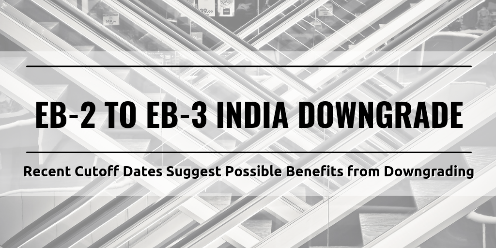 EB-2 to EB-3 India Downgrading to Benefit from Earlier